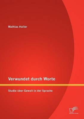 Verwundet Durch Worte: Studie Ber Gewalt in Der Sprache (Paperback)