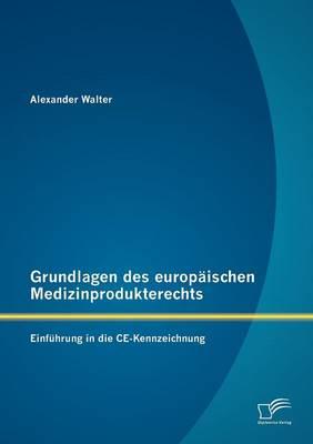 Grundlagen Des Europ Ischen Medizinprodukterechts: Einf Hrung in Die Ce-Kennzeichnung (Paperback)