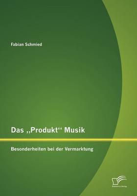 """Das Produkt"""" Musik: Besonderheiten Bei Der Vermarktung (Paperback)"""