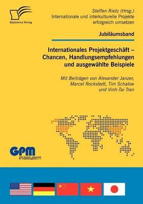 Internationales Projektgesch ft - Chancen, Handlungsempfehlungen Und Ausgew hlte Beispiele (Paperback)