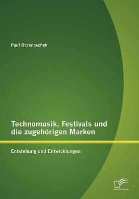 Technomusik, Festivals Und Die Zugeh Rigen Marken: Entstehung Und Entwicklungen (Paperback)