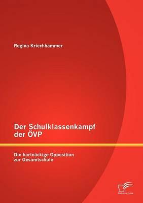 Der Schulklassenkampf Der VP: Die Hartn Ckige Opposition Zur Gesamtschule (Paperback)