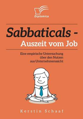 Sabbaticals - Auszeit Vom Job: Eine Empirische Untersuchung Uber Den Nutzen Aus Unternehmenssicht (Paperback)