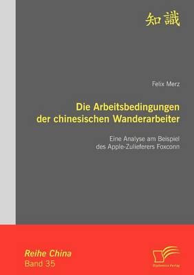 Die Arbeitsbedingungen Der Chinesischen Wanderarbeiter: Eine Analyse Am Beispiel Des Apple-Zulieferers Foxconn (Paperback)