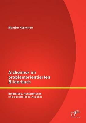 Alzheimer Im Problemorientierten Bilderbuch: Inhaltliche, K Nstlerische Und Sprachliche Aspekte (Paperback)