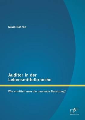 Auditor in Der Lebensmittelbranche: Wie Ermittelt Man Die Passende Besetzung? (Paperback)