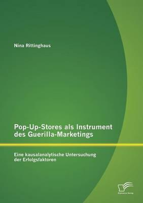 Pop-Up-Stores ALS Instrument Des Guerilla-Marketings: Eine Kausalanalytische Untersuchung Der Erfolgsfaktoren (Paperback)