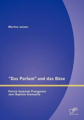 """""""Das Parfum"""" Und Das B Se: Patrick S Skinds Protagonist Jean Baptiste Grenouille (Paperback)"""