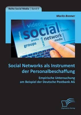 Social Networks ALS Instrument Der Personalbeschaffung: Empirische Untersuchung Am Beispiel Der Deutsche Postbank AG (Paperback)