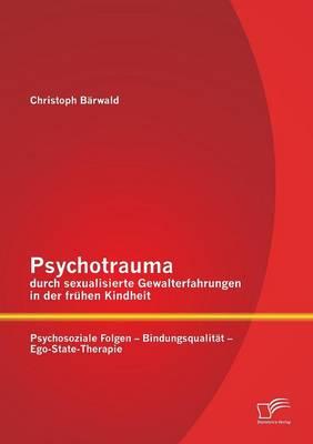 Psychotrauma Durch Sexualisierte Gewalterfahrungen in Der Fruhen Kindheit: Psychosoziale Folgen - Bindungsqualitat - Ego-State-Therapie (Paperback)