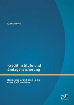 Kreditinstitute Und Einlagensicherung: Rechtliche Grundlagen Im Fall Einer Bankinsolvenz (Paperback)