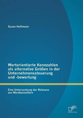 Wertorientierte Kennzahlen ALS Alternative Grossen in Der Unternehmenssteuerung Und -Bewertung: Eine Untersuchung Der Relevanz Von Wertkennziffern (Paperback)