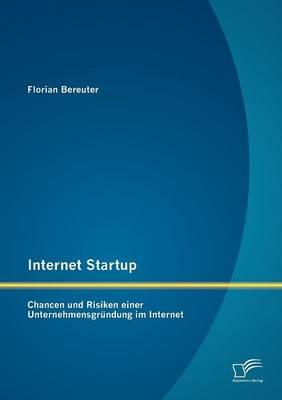 Internet Startup: Chancen Und Risiken Einer Unternehmensgr Ndung Im Internet (Paperback)
