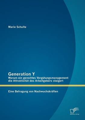 Generation y: Warum Ein Gerechtes Verg Tungsmanagement Die Attraktivit T Des Arbeitgebers Steigert. Eine Befragung Von Nachwuchskr Ften (Paperback)