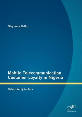 Mobile Telecommunication Customer Loyalty in Nigeria: Determining Factors (Paperback)