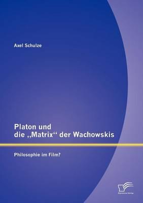 """Platon Und Die Matrix"""" Der Wachowskis: Philosophie Im Film? (Paperback)"""