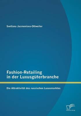 Fashion-Retailing in Der Luxusguterbranche: Die Attraktivitat Des Russischen Luxusmarktes (Paperback)