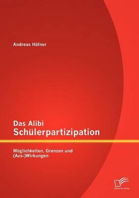 Das Alibi Sch Lerpartizipation: M Glichkeiten, Grenzen Und (Aus-)Wirkungen (Paperback)