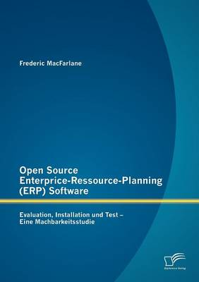 Open Source Enterprice-Ressource-Planning (ERP) Software: Evaluation, Installation Und Test - Eine Machbarkeitsstudie (Paperback)
