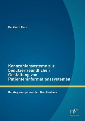 Kennzahlensysteme Zur Benutzerfreundlichen Gestaltung Von Patienteninformationssystemen: Ihr Weg Zum Passenden Krankenhaus (Paperback)