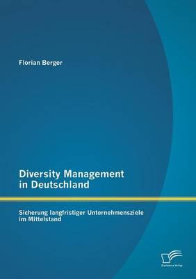 Diversity Management in Deutschland: Sicherung Langfristiger Unternehmensziele Im Mittelstand (Paperback)