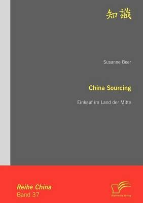 China Sourcing: Einkauf Im Land Der Mitte (Paperback)