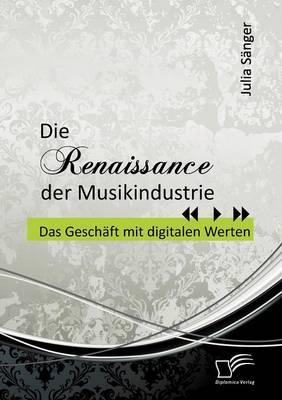 Die Renaissance Der Musikindustrie: Das Gesch FT Mit Digitalen Werten (Paperback)