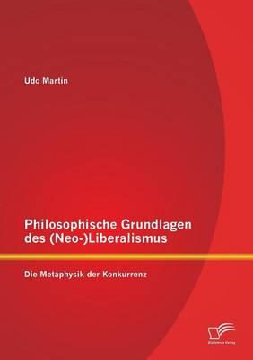 Philosophische Grundlagen Des (Neo-)Liberalismus: Die Metaphysik Der Konkurrenz (Paperback)
