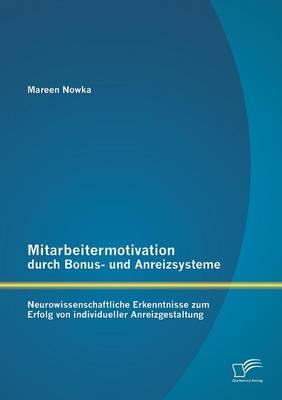 Mitarbeitermotivation Durch Bonus- Und Anreizsysteme: Neurowissenschaftliche Erkenntnisse Zum Erfolg Von Individueller Anreizgestaltung (Paperback)