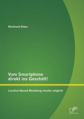 Vom Smartphone Direkt Ins Geschaft! Location-Based Marketing Machts Moglich (Paperback)