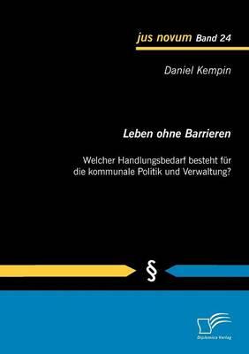 Leben Ohne Barrieren: Welcher Handlungsbedarf Besteht Fur Die Kommunale Politik Und Verwaltung? (Paperback)