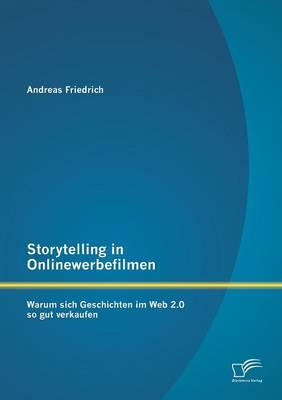 Storytelling in Onlinewerbefilmen: Warum Sich Geschichten Im Web 2.0 So Gut Verkaufen (Paperback)