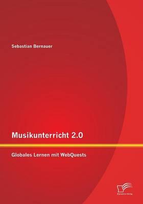Musikunterricht 2.0: Globales Lernen Mit Webquests (Paperback)