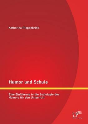 Humor Und Schule: Eine Einfuhrung in Die Soziologie Des Humors Fur Den Unterricht (Paperback)