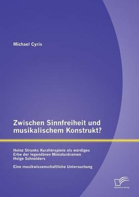 Zwischen Sinnfreiheit Und Musikalischem Konstrukt: Heinz Strunks Kurzhorspiele ALS Wurdiges Erbe Der Legendaren Miniaturdramen Helge Schneiders? (Paperback)