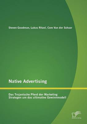 Native Advertising: Das Trojanische Pferd Der Marketing Strategen Um Das Ultimative Gewinnmodell (Paperback)