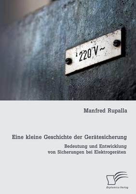 Eine Kleine Geschichte Der Geratesicherung: Bedeutung Und Entwicklung Von Sicherungen Bei Elektrogeraten (Paperback)
