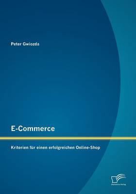 E-Commerce: Kriterien Fur Einen Erfolgreichen Online-Shop (Paperback)