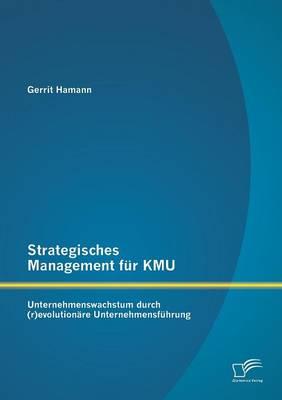 Strategisches Management Fur Kmu: Unternehmenswachstum Durch (R)Evolutionare Unternehmensfuhrung (Paperback)