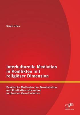 Interkulturelle Mediation in Konflikten Mit Religioser Dimension: Praktische Methoden Der Deeskalation Und Konflikttransformation in Pluralen Gesellsc (Paperback)