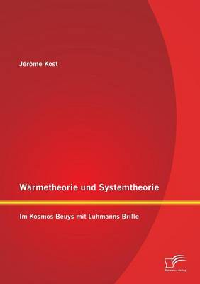 Warmetheorie Und Systemtheorie: Im Kosmos Beuys Mit Luhmanns Brille (Paperback)