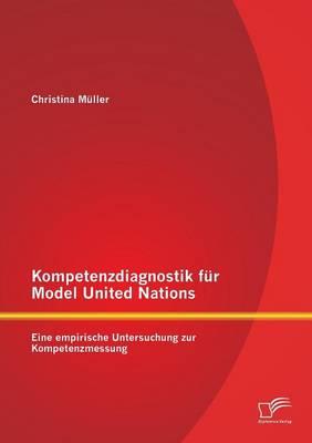Kompetenzdiagnostik Fur Model United Nations: Eine Empirische Untersuchung Zur Kompetenzmessung (Paperback)
