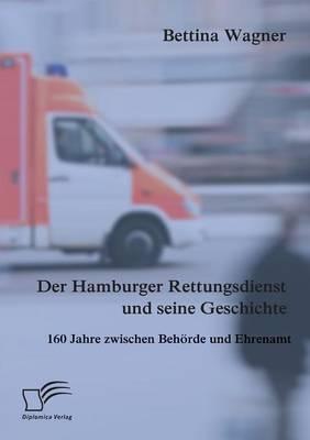 Der Hamburger Rettungsdienst Und Seine Geschichte: 160 Jahre Zwischen Behorde Und Ehrenamt (Paperback)