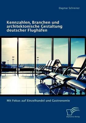 Kennzahlen, Branchen Und Architektonische Gestaltung Deutscher Flugh Fen: Mit Fokus Auf Einzelhandel Und Gastronomie (Paperback)