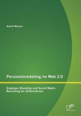 Personalmarketing Im Web 2.0: Employer Branding Und Social Media Recruiting Fur Unternehmen (Paperback)