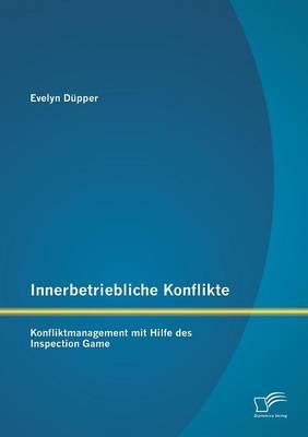 Innerbetriebliche Konflikte: Konfliktmanagement Mit Hilfe Des Inspection Game (Paperback)