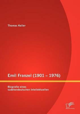 Emil Franzel (1901 - 1976): Biografie Eines Sudetendeutschen Intellektuellen (Paperback)