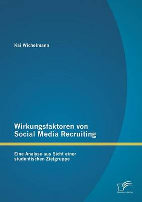 Wirkungsfaktoren Von Social Media Recruiting: Eine Analyse Aus Sicht Einer Studentischen Zielgruppe (Paperback)