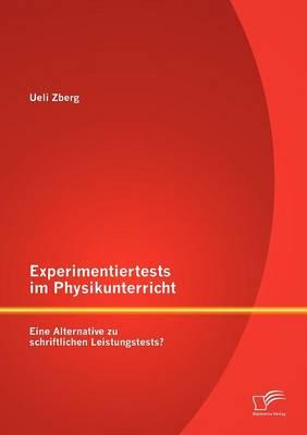 Experimentiertests Im Physikunterricht: Eine Alternative Zu Schriftlichen Leistungstests? (Paperback)