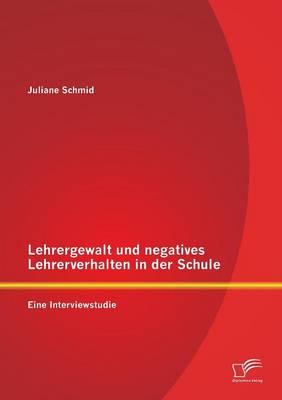 Lehrergewalt Und Negatives Lehrerverhalten in Der Schule: Eine Interviewstudie (Paperback)